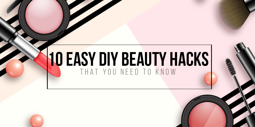 10 Easy Diy Beauty Hacks That You Need To Know Beauty Styling